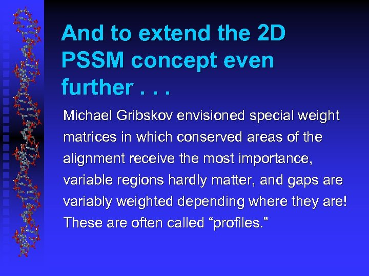 And to extend the 2 D PSSM concept even further. . . Michael Gribskov