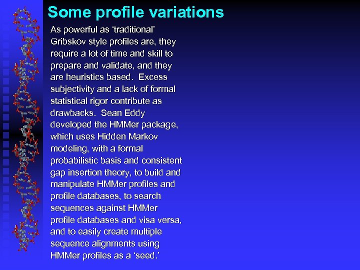 Some profile variations As powerful as 'traditional' Gribskov style profiles are, they require a