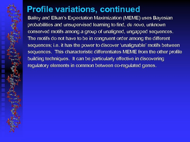 Profile variations, continued Bailey and Elkan's Expectation Maximization (MEME) uses Bayesian probabilities and unsupervised
