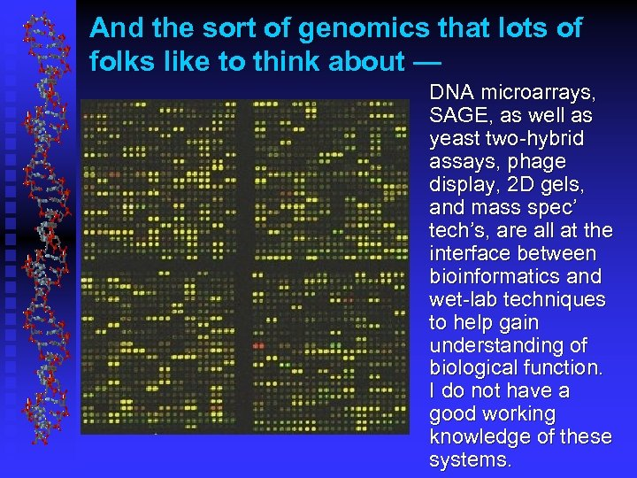 And the sort of genomics that lots of folks like to think about —
