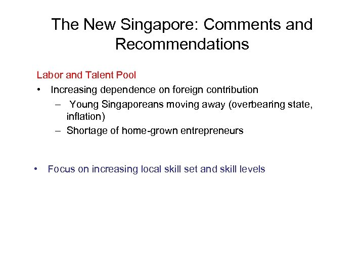 The New Singapore: Comments and Recommendations Labor and Talent Pool • Increasing dependence on