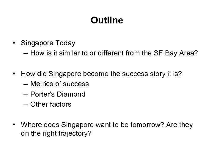 Outline • Singapore Today – How is it similar to or different from the