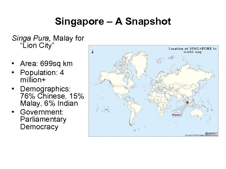 "Singapore – A Snapshot Singa Pura, Malay for ""Lion City"" • Area: 699 sq"