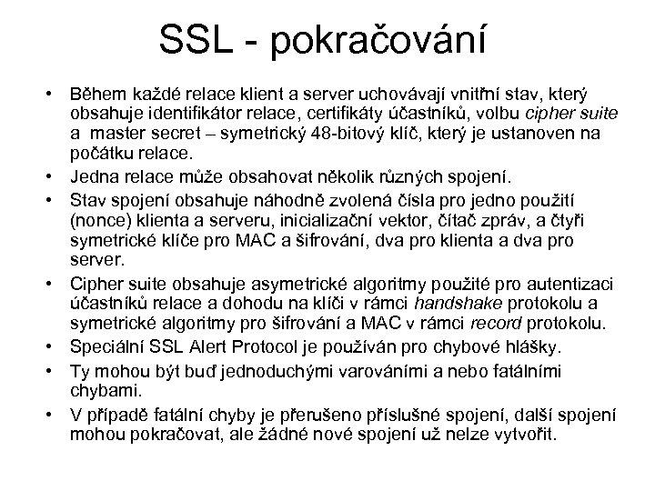 SSL - pokračování • Během každé relace klient a server uchovávají vnitřní stav, který