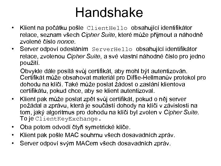 Handshake • Klient na počátku pošle Client. Hello obsahující identifikátor relace, seznam všech Cipher