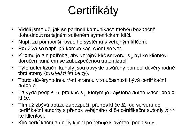 Certifikáty • Viděli jsme už, jak se partneři komunikace mohou bezpečně dohodnout na tajném