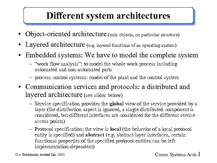 Different system architectures • Object-oriented architecture (only objects, no particular structure) • Layered architecture