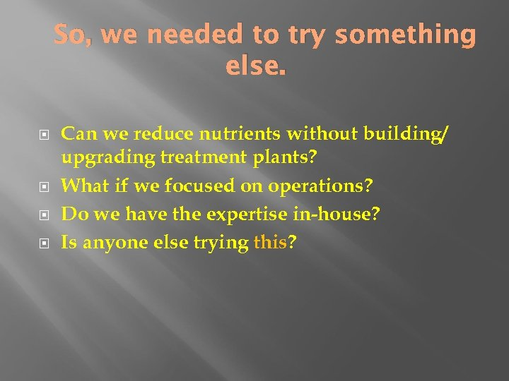 So, we needed to try something else. Can we reduce nutrients without building/ upgrading
