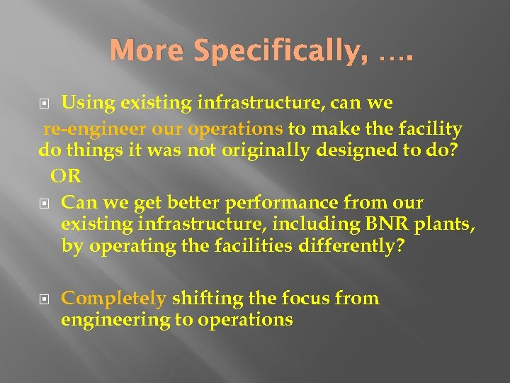 More Specifically, …. Using existing infrastructure, can we re-engineer our operations to make the