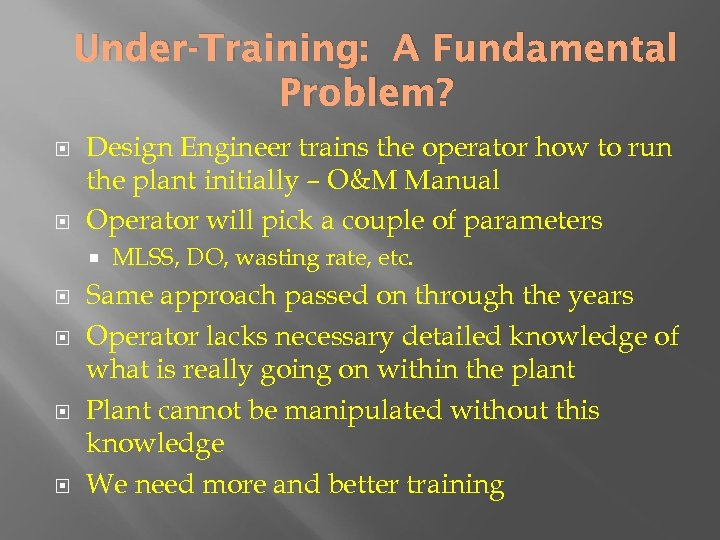 Under-Training: A Fundamental Problem? Design Engineer trains the operator how to run the plant