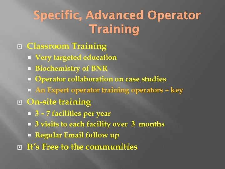 Specific, Advanced Operator Training Classroom Training Very targeted education Biochemistry of BNR Operator collaboration