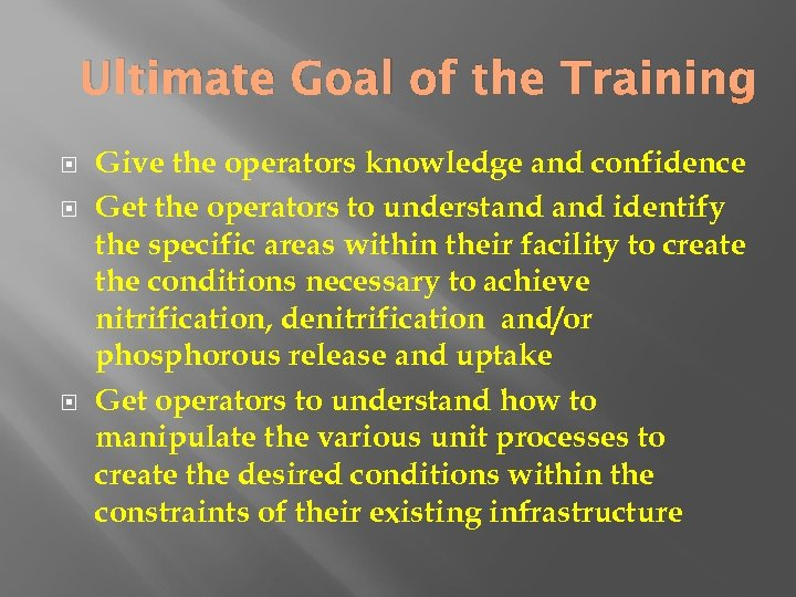 Ultimate Goal of the Training Give the operators knowledge and confidence Get the operators