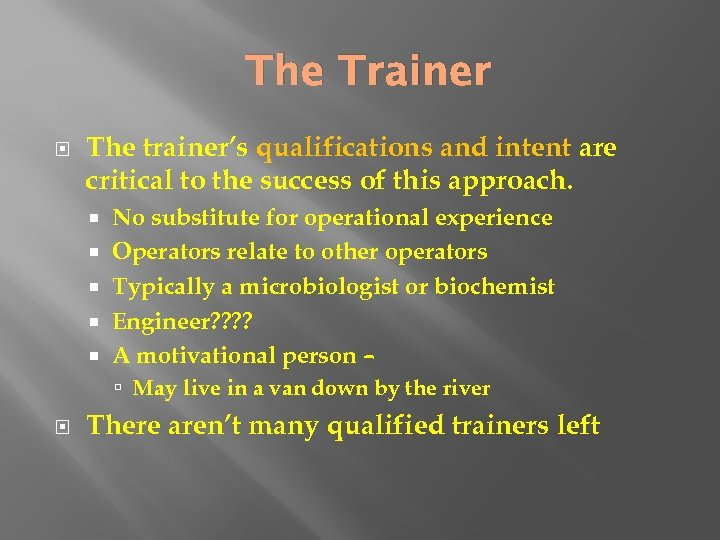 The Trainer The trainer's qualifications and intent are critical to the success of this