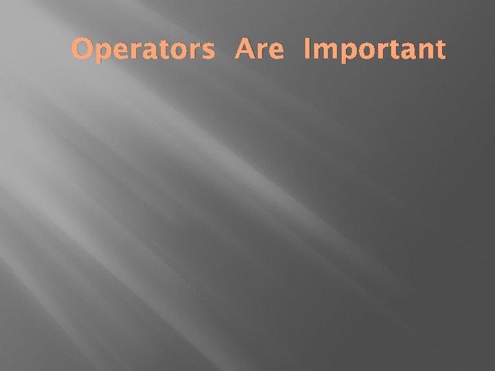Operators Are Important