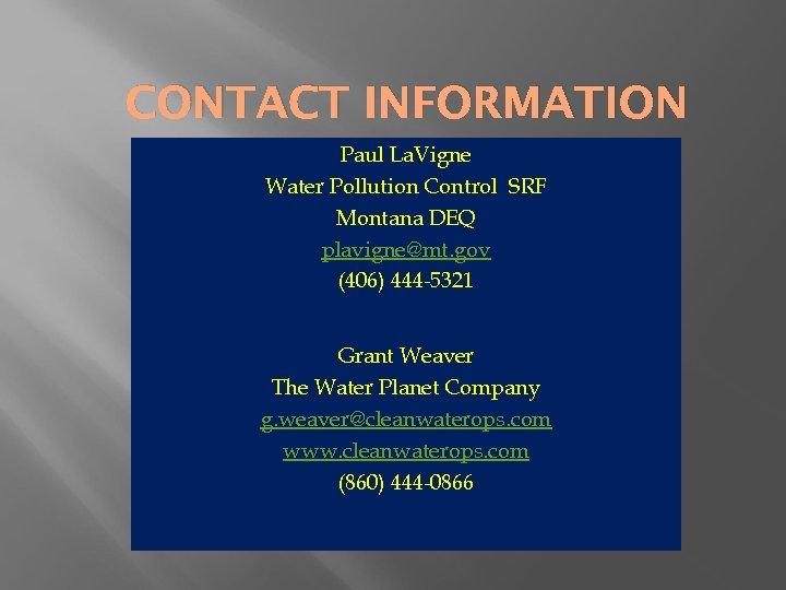 CONTACT INFORMATION Paul La. Vigne Water Pollution Control SRF Montana DEQ plavigne@mt. gov (406)
