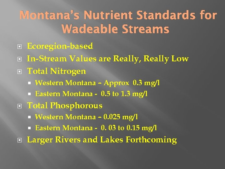 Montana's Nutrient Standards for Wadeable Streams Ecoregion-based In-Stream Values are Really, Really Low Total