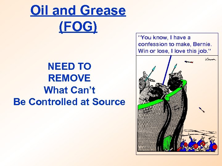 "Oil and Grease (FOG) ""You know, I have a confession to make, Bernie. Win"