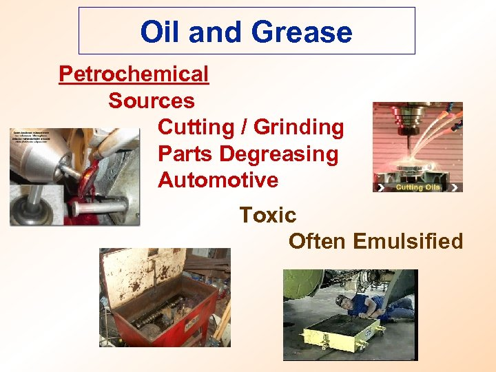 Oil and Grease Petrochemical Sources Cutting / Grinding Parts Degreasing Automotive Toxic Often Emulsified