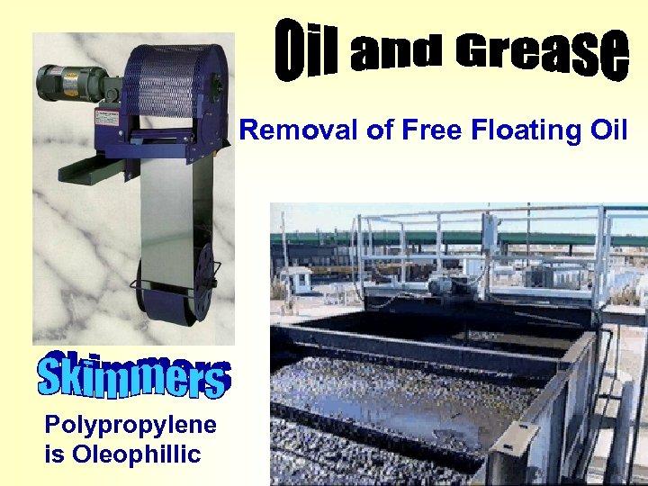 Removal of Free Floating Oil Polypropylene is Oleophillic