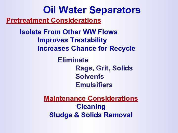 Oil Water Separators Pretreatment Considerations Isolate From Other WW Flows Improves Treatability Increases Chance