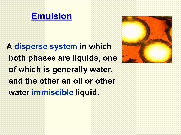 Emulsion A disperse system in which both phases are liquids, one of which is