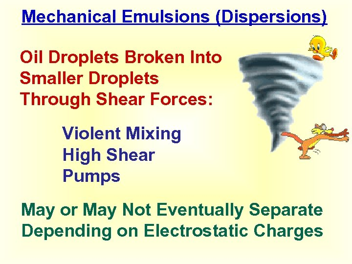 Mechanical Emulsions (Dispersions) Oil Droplets Broken Into Smaller Droplets Through Shear Forces: Violent Mixing
