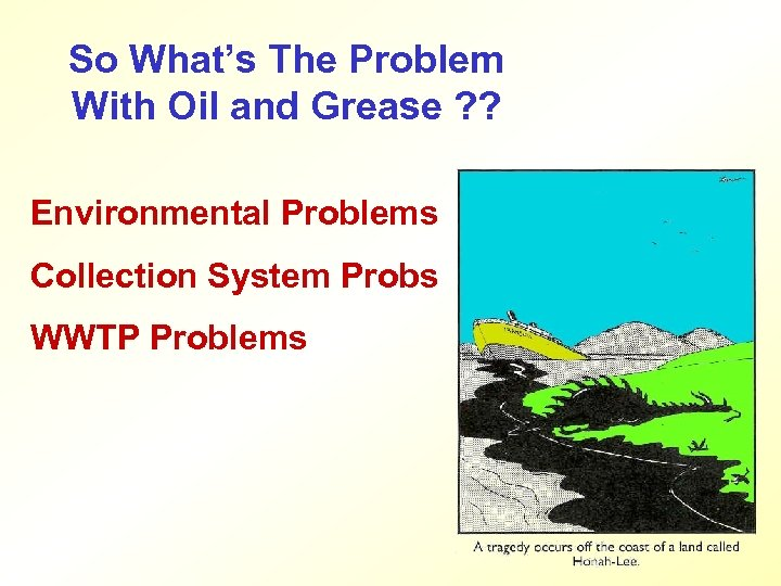 So What's The Problem With Oil and Grease ? ? Environmental Problems Collection System