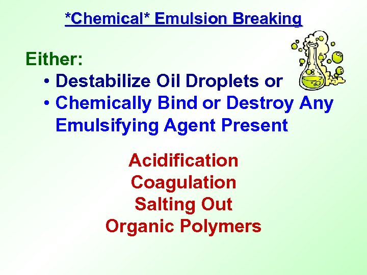 *Chemical* Emulsion Breaking Either: • Destabilize Oil Droplets or • Chemically Bind or Destroy