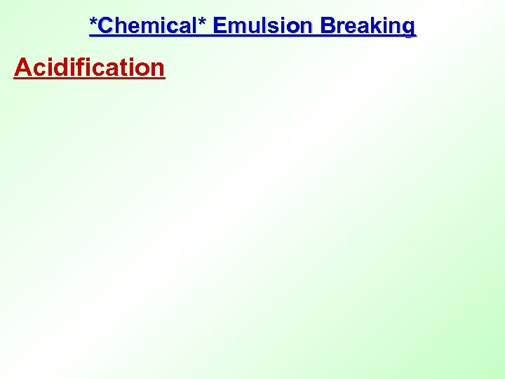 *Chemical* Emulsion Breaking Acidification
