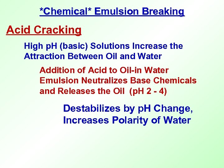 *Chemical* Emulsion Breaking Acid Cracking High p. H (basic) Solutions Increase the Attraction Between