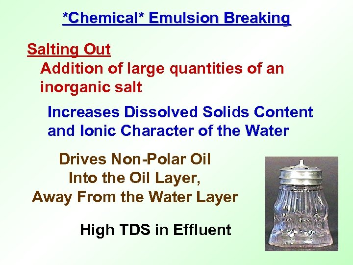 *Chemical* Emulsion Breaking Salting Out Addition of large quantities of an inorganic salt Increases