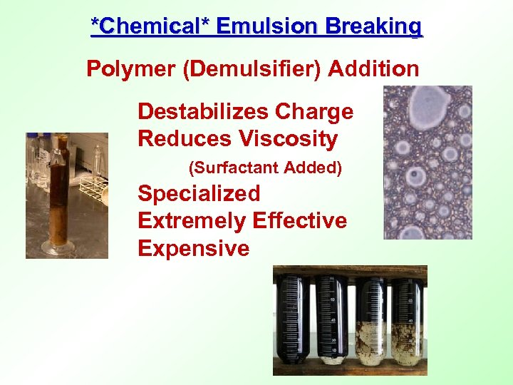 *Chemical* Emulsion Breaking Polymer (Demulsifier) Addition Destabilizes Charge Reduces Viscosity (Surfactant Added) Specialized Extremely