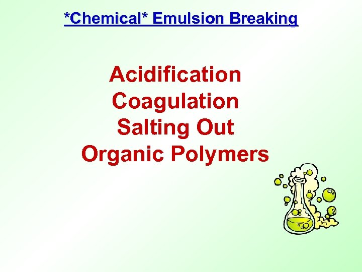 *Chemical* Emulsion Breaking Acidification Coagulation Salting Out Organic Polymers