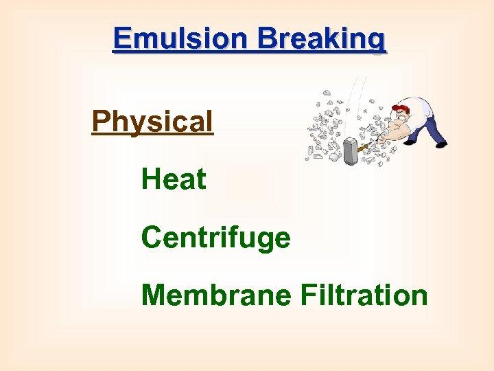 Emulsion Breaking Physical Heat Centrifuge Membrane Filtration