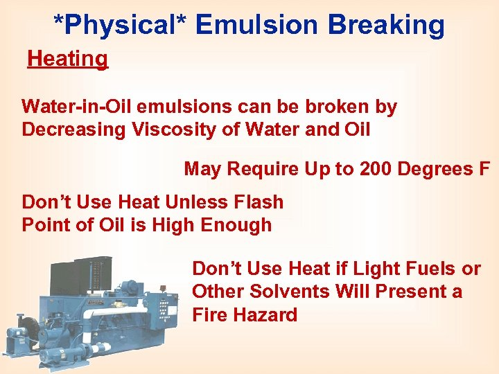 *Physical* Emulsion Breaking Heating Water-in-Oil emulsions can be broken by Decreasing Viscosity of Water