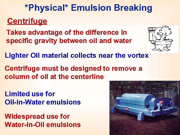*Physical* Emulsion Breaking Centrifuge Takes advantage of the difference in specific gravity between oil