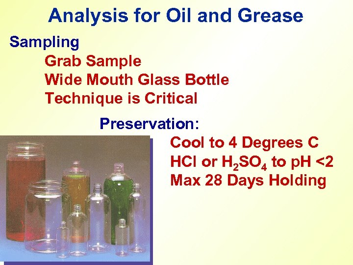Analysis for Oil and Grease Sampling Grab Sample Wide Mouth Glass Bottle Technique is