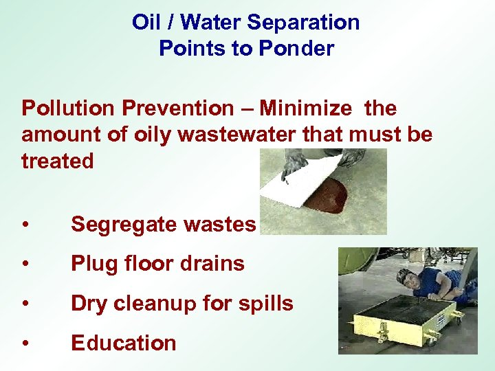 Oil / Water Separation Points to Ponder Pollution Prevention – Minimize the amount of
