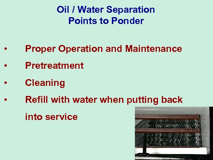 Oil / Water Separation Points to Ponder • Proper Operation and Maintenance • Pretreatment