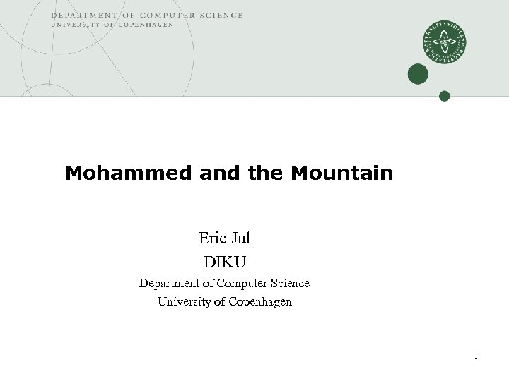Mohammed and the Mountain Eric Jul DIKU Department of Computer Science University of Copenhagen