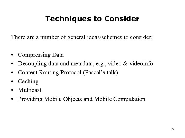 Techniques to Consider There a number of general ideas/schemes to consider: • • •