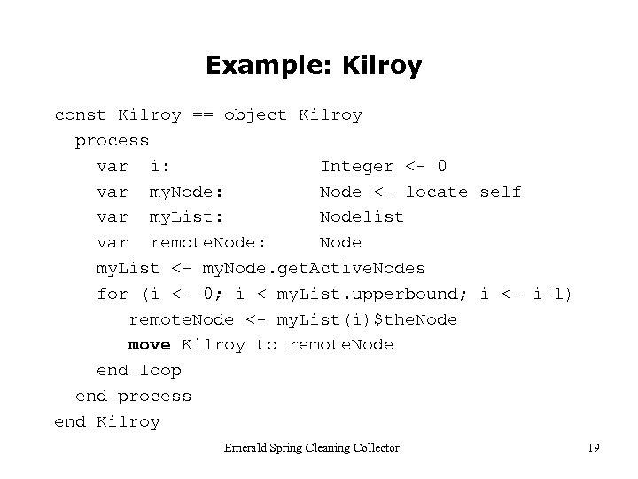 Example: Kilroy const Kilroy == object Kilroy process var i: Integer <- 0 var