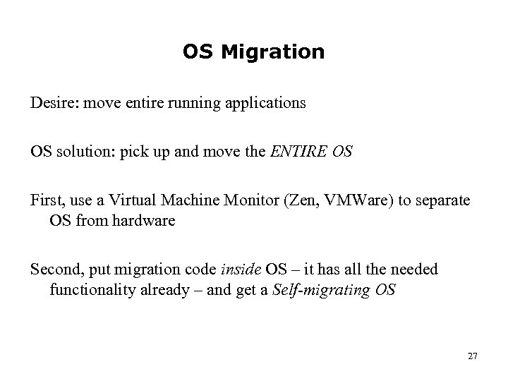 OS Migration Desire: move entire running applications OS solution: pick up and move the