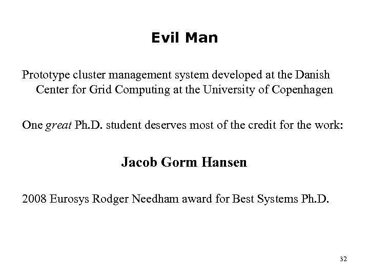 Evil Man Prototype cluster management system developed at the Danish Center for Grid Computing