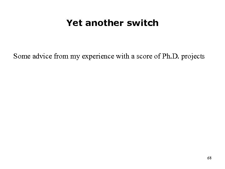 Yet another switch Some advice from my experience with a score of Ph. D.
