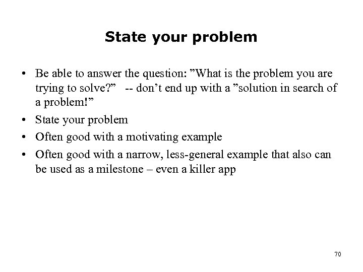 "State your problem • Be able to answer the question: ""What is the problem"