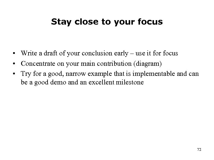 Stay close to your focus • Write a draft of your conclusion early –