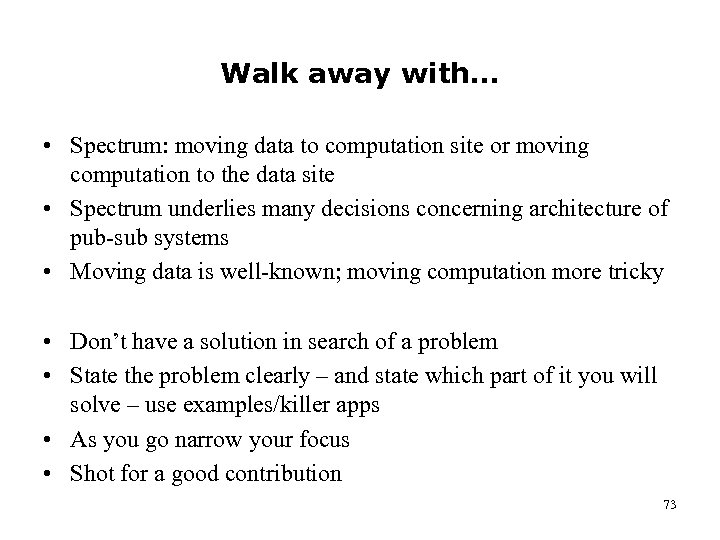 Walk away with… • Spectrum: moving data to computation site or moving computation to