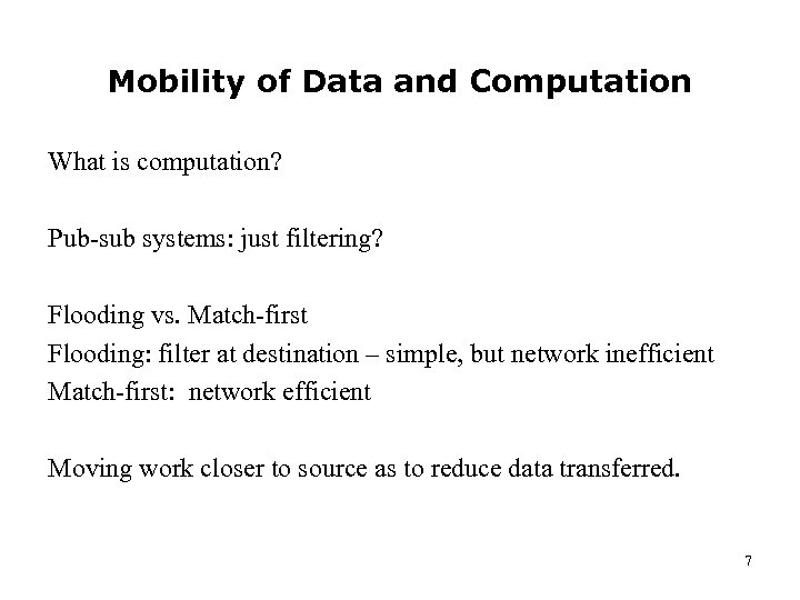 Mobility of Data and Computation What is computation? Pub-sub systems: just filtering? Flooding vs.