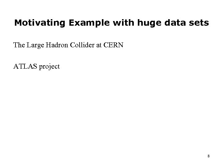 Motivating Example with huge data sets The Large Hadron Collider at CERN ATLAS project